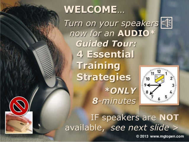 WELCOME…Turn on your speakers now for an AUDIO*  Guided Tour:  4 Essential  Training  Strategies        *ONLY      8-minut...