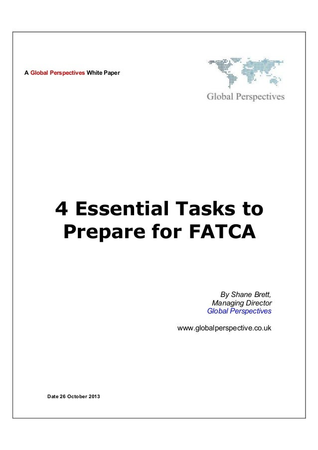 A Global Perspectives White Paper  4 Essential Tasks to Prepare for FATCA  By Shane Brett, Managing Director Global Perspe...
