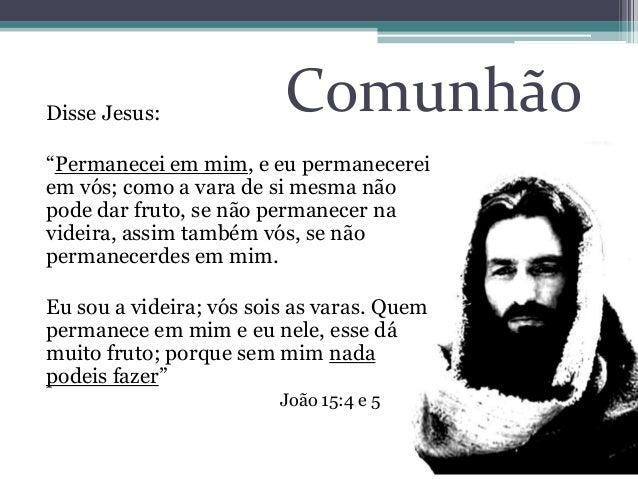 """ComunhãoDisse Jesus:""""Permanecei em mim, e eu permanecereiem vós; como a vara de si mesma nãopode dar fruto, se não permane..."""