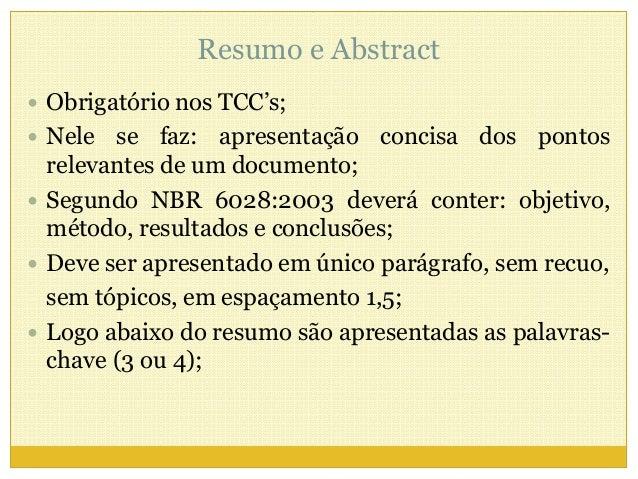 Resumo e Abstract   Obrigatório nos TCC's;   Nele se faz: apresentação concisa dos pontos  relevantes de um documento;  ...