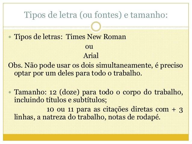 Tipos de letra (ou fontes) e tamanho:   Tipos de letras: Times New Roman  ou  Arial  Obs. Não pode usar os dois simultane...