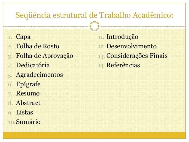 Seqüência estrutural de Trabalho Acadêmico:  1. Capa  2. Folha de Rosto  3. Folha de Aprovação  4. Dedicatória  5. Agradec...