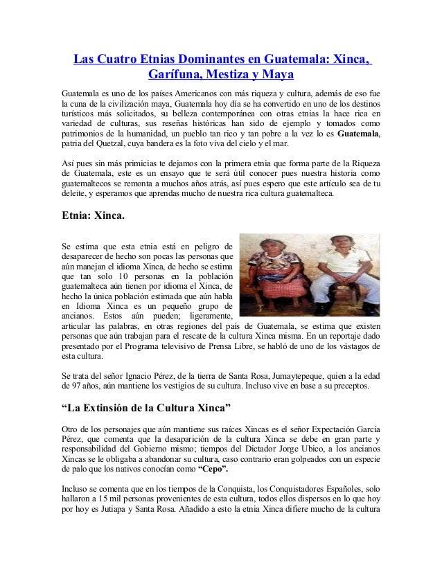 Las Cuatro Etnias Dominantes en Guatemala: Xinca, Garífuna, Mestiza y Maya Guatemala es uno de los países Americanos con m...