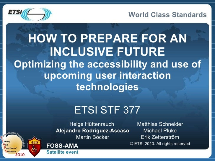 HOW TO PREPARE FOR AN INCLUSIVE FUTURE Optimizing the accessibility and use of upcoming user interaction technologies ETSI...