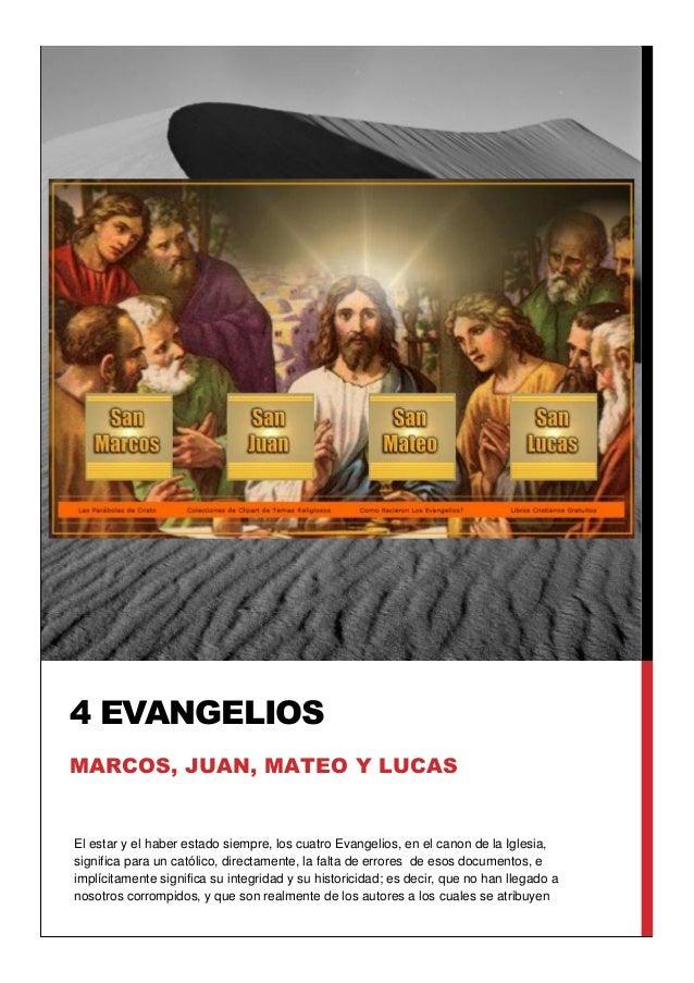 El estar y el haber estado siempre, los cuatro Evangelios, en el canon de la Iglesia, significa para un católico, directam...