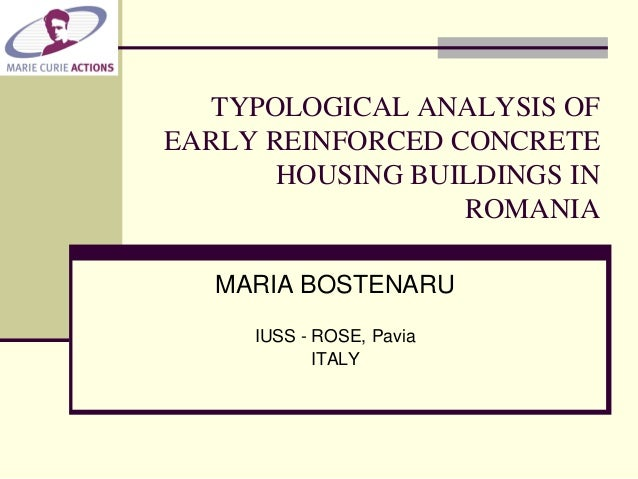 TYPOLOGICAL ANALYSIS OF EARLY REINFORCED CONCRETE HOUSING BUILDINGS IN ROMANIA MARIA BOSTENARU IUSS - ROSE, Pavia ITALY