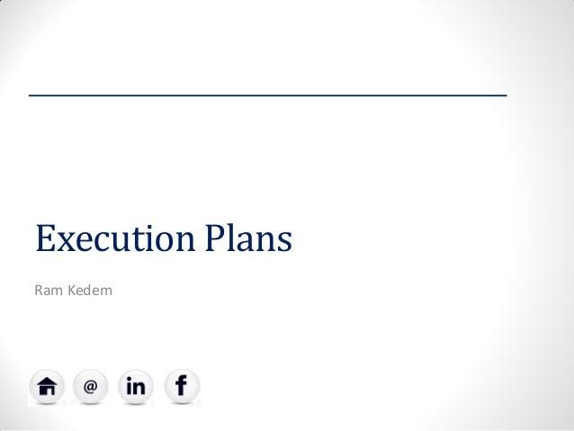 Execution Plans  Ram Kedem