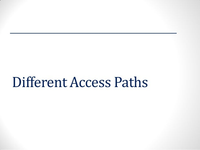 Different Access Paths