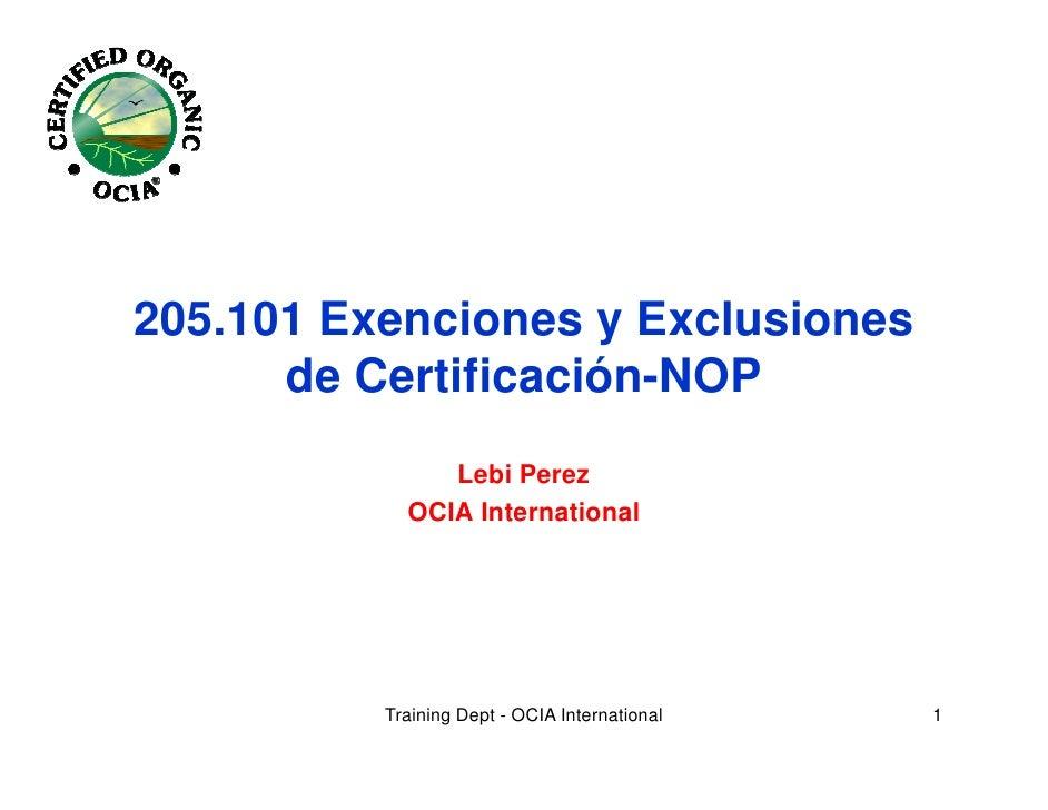 205.101 Exenciones y Exclusiones      de Certificación-NOP               Lebi Perez            OCIA International         ...