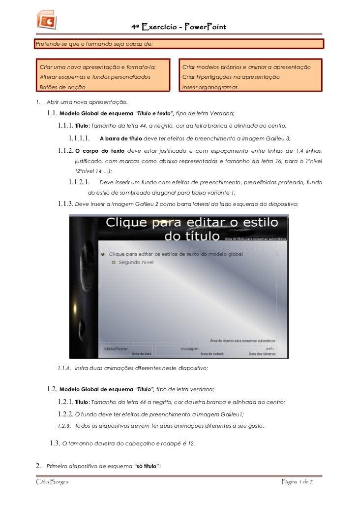 4º Exercício - PowerPointPretende-se que o formando seja capaz de: Criar uma nova apresentação e formata-la;              ...