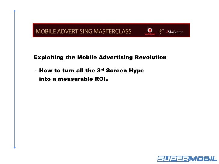 Exploiting the Mobile Advertising Revolution    - How to turn all the 3rd Screen Hype  into a measurable ROI.