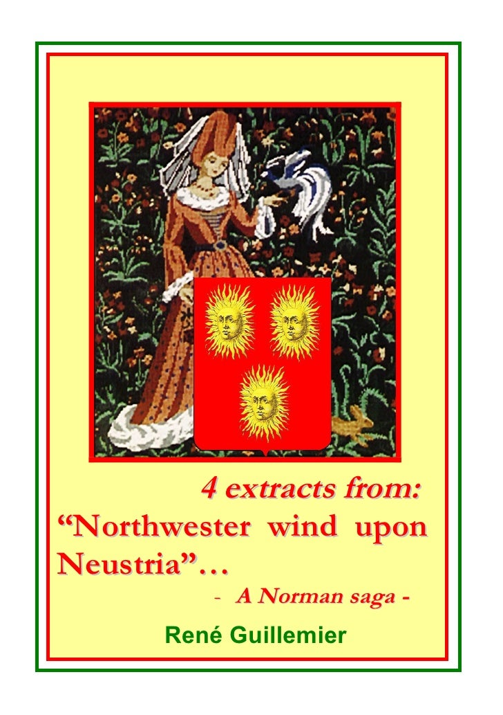 "4 extracts from: ""Northwester wind upon Neustria""…            - A Norman saga -        René Guillemier"