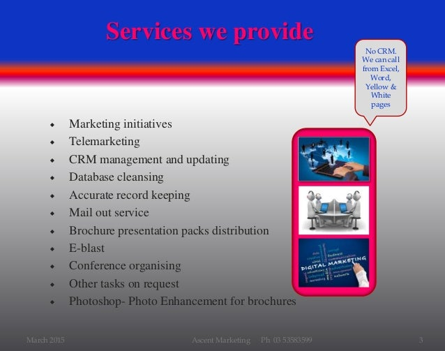  Marketing initiatives  Telemarketing  CRM management and updating  Database cleansing  Accurate record keeping  Mai...