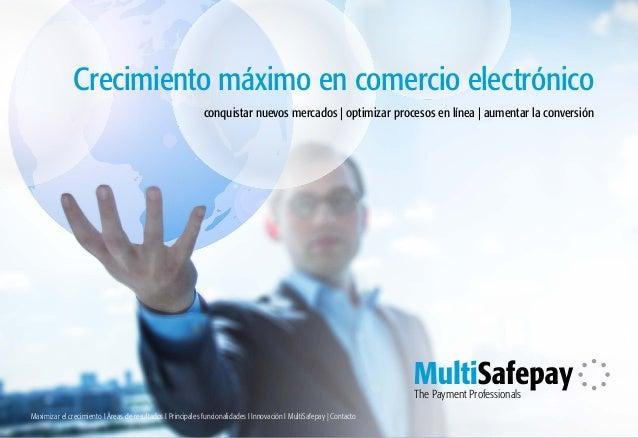E. sales@multisafepay.com The Payment Professionals conquistar nuevos mercados | optimizar procesos en línea | aumentar la...