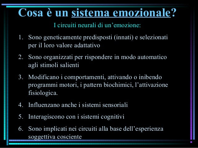 Cosa è un sistema emozionale? I circuiti neurali di un'emozione: 1. Sono geneticamente predisposti (innati) e selezionati ...
