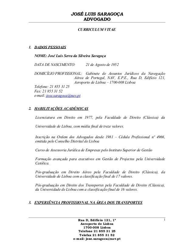 JOSÉ LUIS SARAGOÇA ADVOGADO CURRICULUM VITAE 1. DADOS PESSOAIS NOME: José Luís Serra da Silveira Saragoça DATA DE NASCIMEN...