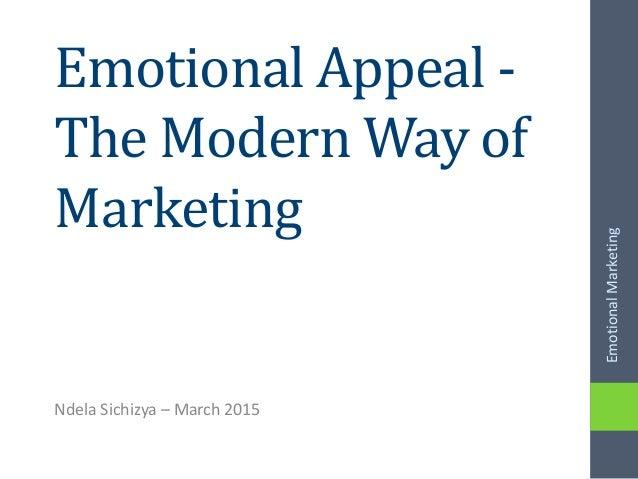 Emotional Appeal - The Modern Way of Marketing Ndela Sichizya – March 2015 EmotionalMarketing