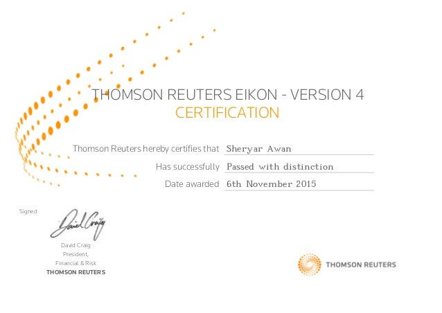 THOMSON REUTERS EIKON - VERSION 4 CERTIFICATION Thomson Reuters hereby certifies that Sheryar Awan Has successfully Passed...
