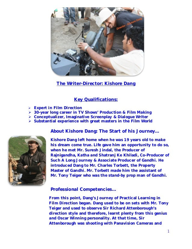 1 The Writer-Director: Kishore Dang Key Qualifications:  Expert in Film Direction  30-year long career in TV Shows' Prod...