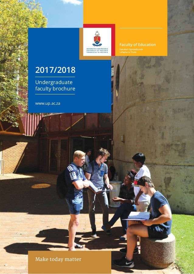 2017/2018 Undergraduate faculty brochure www.up.ac.za Make today matter