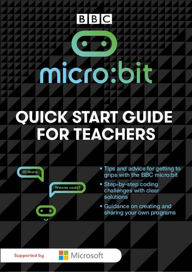 PREVIEW Hi there. Wanna code? QUICK START GUIDE FOR TEACHERS • Tips and advice for getting to grips with the BBC micro:bit...
