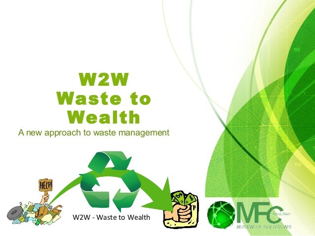 waste and wealth More and more companies are making wealth from waste and, in the process, saving the environment from devastation business today looks at fi ve of these green businesses.