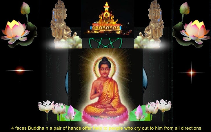 4 faces Buddha n a pair of hands offer help to people who cry out to him from all directions .