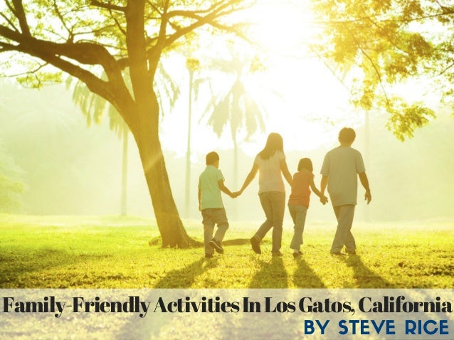Family-FriendlyActivitiesInLosGatos,California BY STEVE RICE