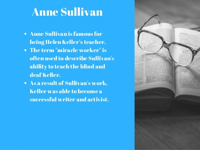 miracle worker annie sullivan essay The miracle worker essays this story is about a deaf, blind, and mute girl  is increasingly difficult to educate until her parents find annie sullivan.