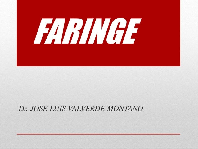FARINGE Dr. JOSE LUIS VALVERDE MONTAÑO