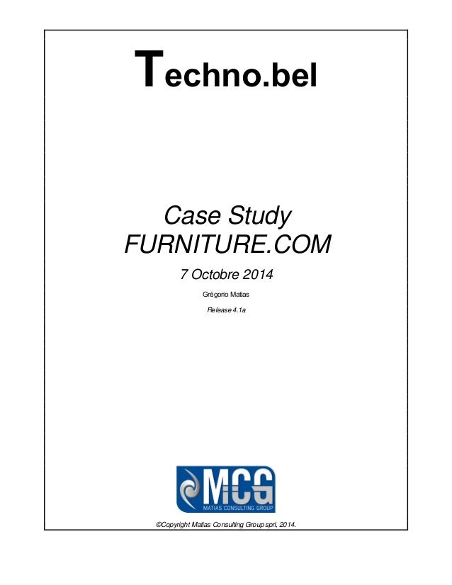 Techno.bel Case Study FURNITURE.COM 7 Octobre 2014 Grégorio Matias Release 4.1a ©Copyright Matias Consulting Group sprl, 2...