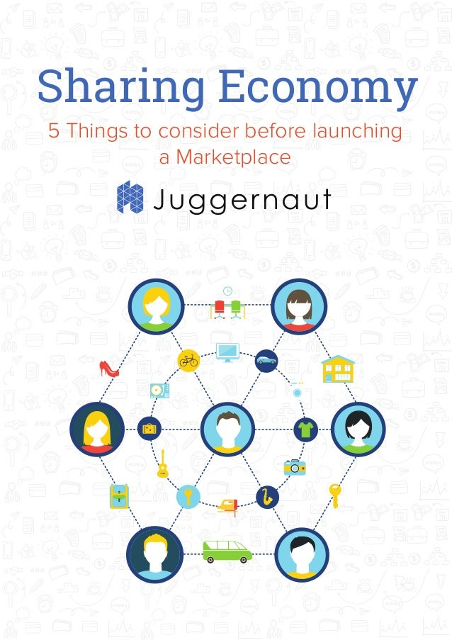 Sharing Economy Juggernaut 5 Things to consider before launching a Marketplace
