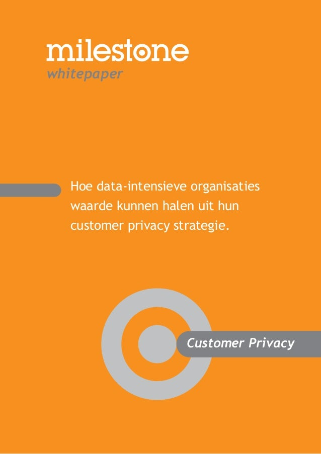 Customer Privacy Hoe data-intensieve organisaties waarde kunnen halen uit hun customer privacy strategie. Customer Privacy...