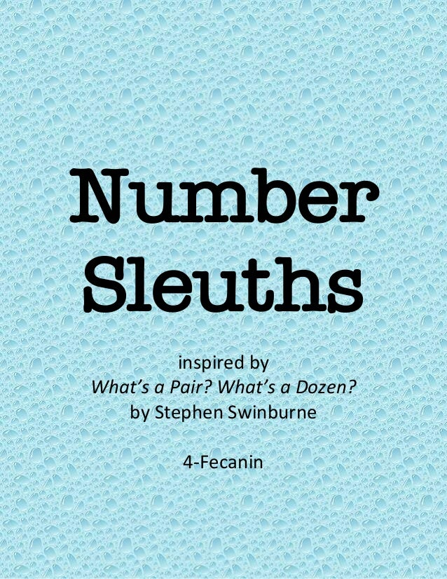 NumberSleuthsinspired byWhat's a Pair? What's a Dozen?by Stephen Swinburne4-Fecanin