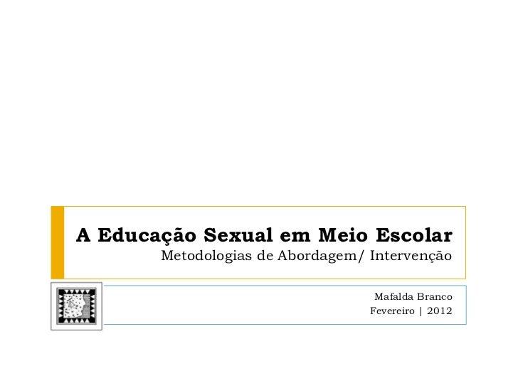 A Educação Sexual em Meio Escolar       Metodologias de Abordagem/ Intervenção                                   Mafalda B...