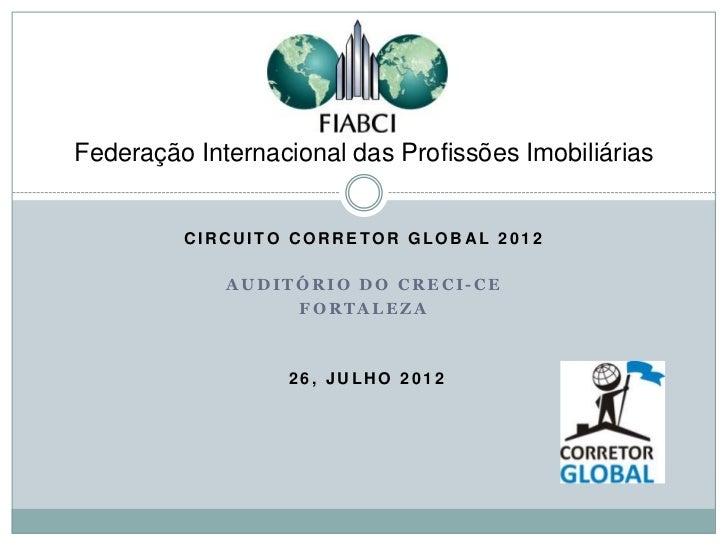 Federação Internacional das Profissões Imobiliárias         CIRCUITO CORRETOR GLOBAL 2012             AUDITÓRIO DO CRECI-C...