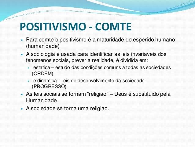 POSITIVISMO - COMTE  Para comte o positivismo é a maturidade do esperido humano (humanidade)  A sociologia é usada para ...