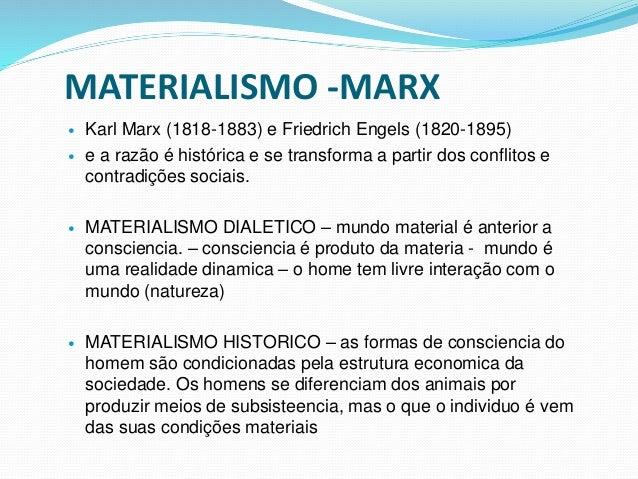 MATERIALISMO -MARX  Karl Marx (1818-1883) e Friedrich Engels (1820-1895)  e a razão é histórica e se transforma a partir...
