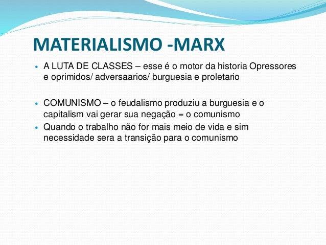 MATERIALISMO -MARX  A LUTA DE CLASSES – esse é o motor da historia Opressores e oprimidos/ adversaarios/ burguesia e prol...