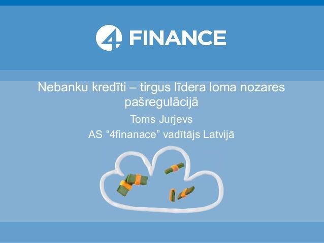 """Nebanku kredīti – tirgus līdera loma nozares pašregulācijā Toms Jurjevs AS """"4finanace"""" vadītājs Latvijā"""
