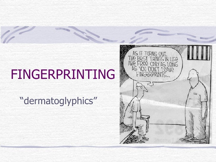 "FINGERPRINTING ""dermatoglyphics"""