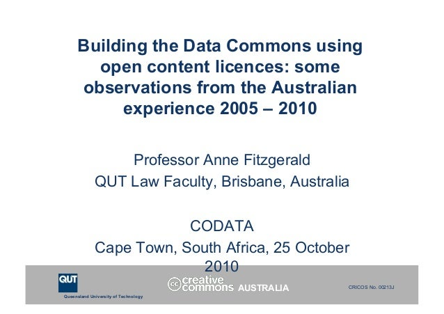 Queensland University of Technology CRICOS No. 00213J Building the Data Commons using open content licences: some observat...