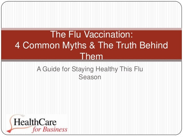 A Guide for Staying Healthy This Flu Season The Flu Vaccination: 4 Common Myths & The Truth Behind Them