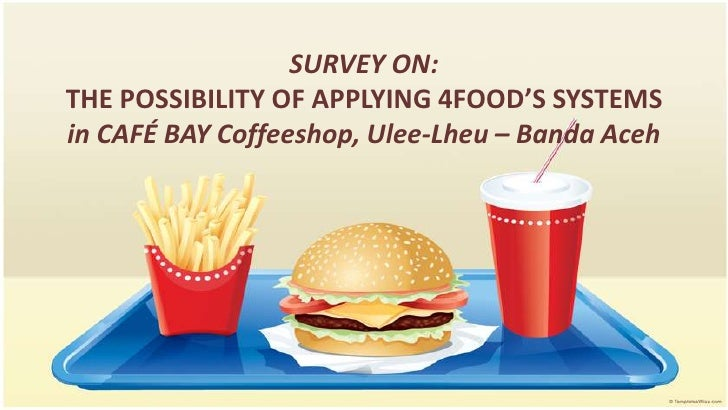 SURVEY ON:THE POSSIBILITY OF APPLYING 4FOOD'S SYSTEMSin CAFÉ BAYCoffeeshop, Ulee-Lheu – Banda Aceh<br />