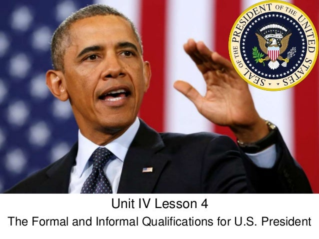 Unit IV Lesson 4 The Formal and Informal Qualifications for U.S. President