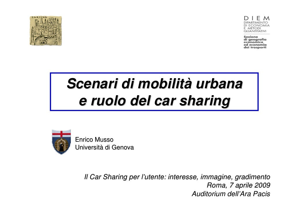 Scenari di mobilità urbana  e ruolo del car sharing   Enrico Musso  Università di Genova       Il Car Sharing per l'utente...