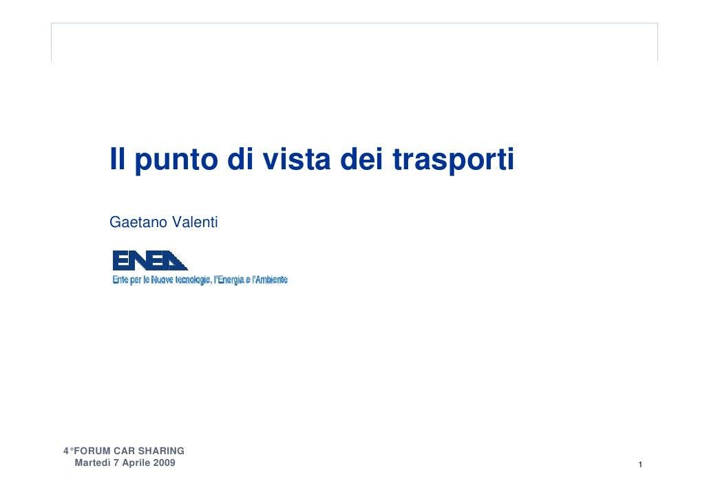 Il punto di vista dei trasporti         Gaetano Valenti     4°FORUM CAR SHARING   Martedì 7 Aprile 2009                   1
