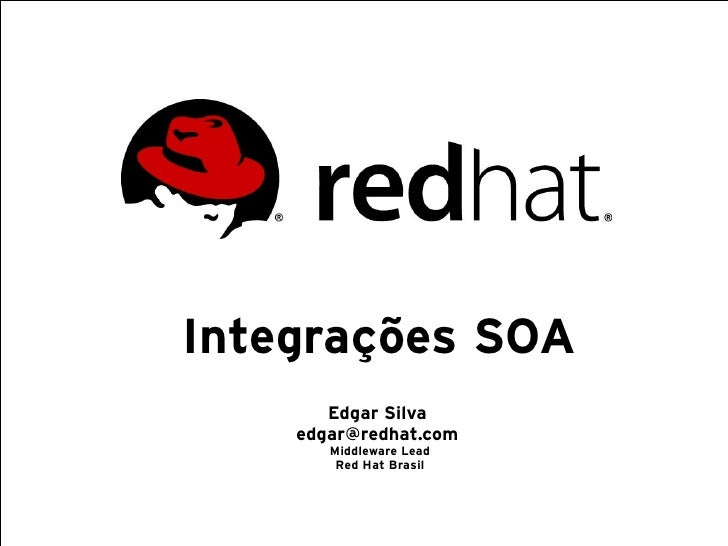 Integrações SOA        Edgar Silva     edgar@redhat.com        Middleware Lead         Red Hat Brasil