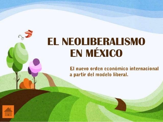 EL NEOLIBERALISMOEN MÉXICO