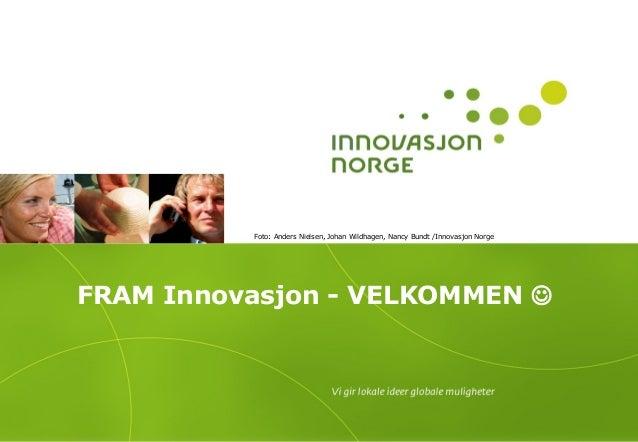 FRAM Innovasjon - VELKOMMEN  Foto: Anders Nielsen, Johan Wildhagen, Nancy Bundt /Innovasjon Norge